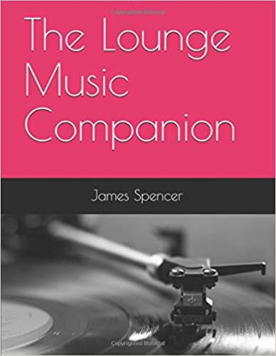 Happy Holidays: Presenting THE LOUNGE MUSIC COMPANION by James Spencer